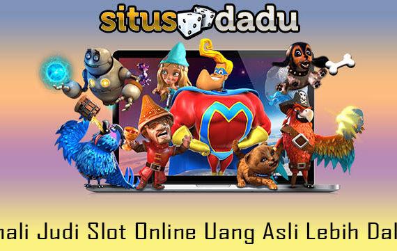 Kenali Judi Slot Online Uang Asli Lebih Dalam