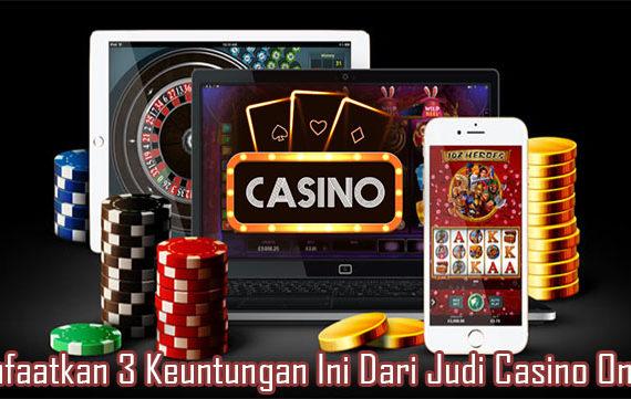 Manfaatkan 3 Keuntungan Ini Dari Judi Casino Online