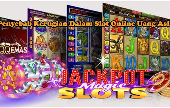 Penyebab Kerugian Dalam Slot Online Uang Asli
